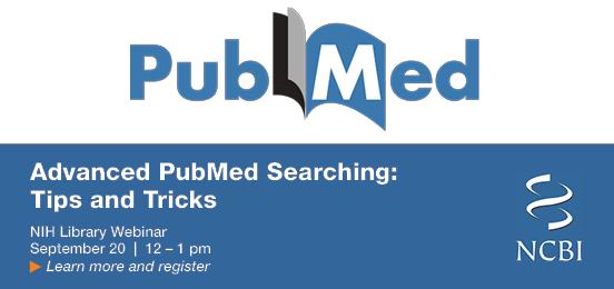 PubMed Webinar: Advanced Searc...